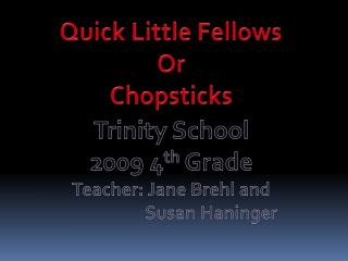 Quick Little Fellows Or Chopsticks