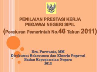 PENILAIAN PRESTASI KERJA  PEGAWAI NEGERI SIPIL ( Peraturan Pemerintah  No. 46 Tahun 2011)
