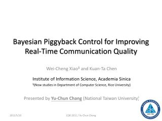 Bayesian Piggyback Control for Improving  Real-Time  Communication Quality