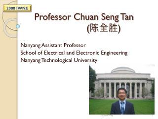Professor Chuan Seng Tan ( 陈全胜 )