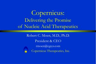 Copernicus: Delivering the Promise  of Nucleic Acid Therapeutics