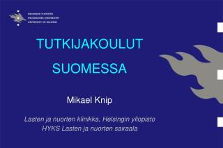 TUTKIJAKOULUT  SUOMESSA Mikael Knip Lasten ja nuorten klinikka, Helsingin yliopisto