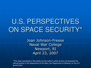 U.S. PERSPECTIVES ON SPACE SECURITY*