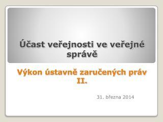 Účast veřejnosti ve veřejné  správě Výkon ústavně zaručených práv II.