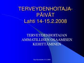 TERVEYDENHOITAJA- PÄIVÄT Lahti 14-15.2.2008