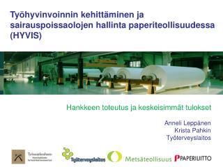 Hankkeen toteutus ja keskeisimmät tulokset  Anneli Leppänen Krista Pahkin Työterveyslaitos