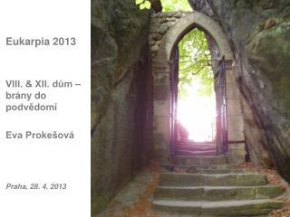 Eukarpia 2013 VIII. & XII. dům – brány do podvědomí Eva Prokešová Praha, 28. 4. 2013