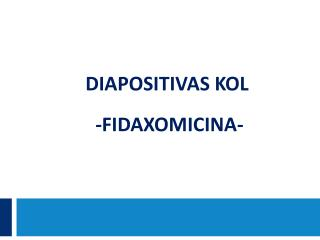 Diapositivas  kol  - fidaxomicina -