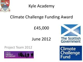 Kyle Academy Climate Challenge Funding Award £45,000 June 2012