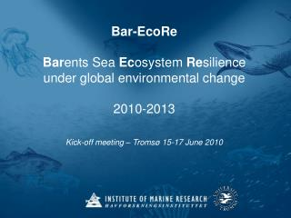 Bar-EcoRe Bar ents Sea  Ec osystem  Re silience under global environmental change 2010-2013