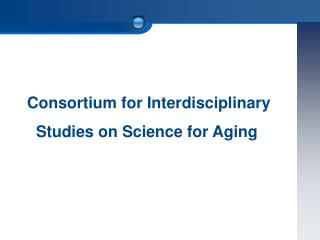 Consortium for Interdisciplinary    Studies on Science for Aging