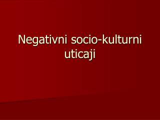 Negativni socio - kulturni uticaji
