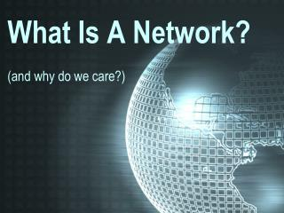 What Is A Network? (and why do we care?)