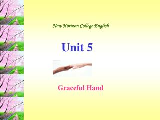 New Horizon College English Unit 5                          Graceful Hand