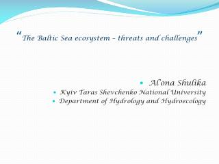""" The Baltic Sea ecosystem – threats and challenges """