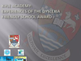 kyle  academy:  EXPERIENCES OF THE Dyslexia friendly school AWARD