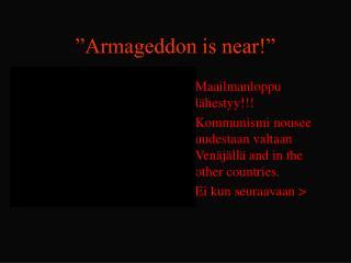 """Armageddon is near!"""