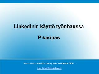 Tom Laine, LinkedIn heavy user vuodesta 2004... tom.laine@somehow.fi