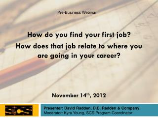 How do you find your first job? How does that job relate to where you are going in your career?