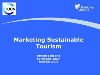 Marketing Sustainable Tourism Ronald Sanabria Barcelona, Spain October 2008