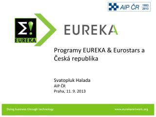 Programy EUREKA & Eurostars a Česká republika  Svatopluk Halada AIP ČR  Praha ,  11. 9.  201 3