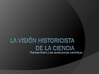 La visión historicista de la ciencia