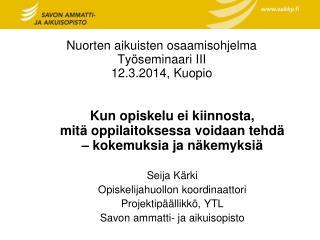 Nuorten aikuisten osaamisohjelma Työseminaari III 12.3.2014, Kuopio