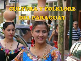 CULTURA Y FOLKLORE DEL PARAGUAY