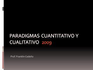 PARADIGMAS   CUANTITATIVO  Y  CUALITATIVO   2009