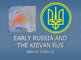 EARLY RUSSIA AND THE KIEVAN RUS 800s to 1100s CE