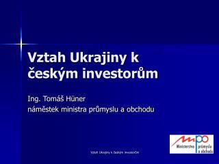 Vztah Ukrajiny k českým investorům