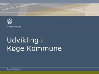 Udvikling i  Køge Kommune