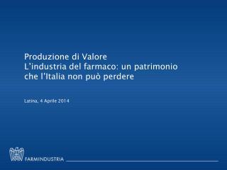 Produzione di Valore L'industria del farmaco: un patrimonio che l'Italia non può perdere
