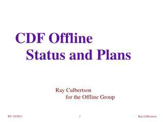CDF Offline    Status and Plans