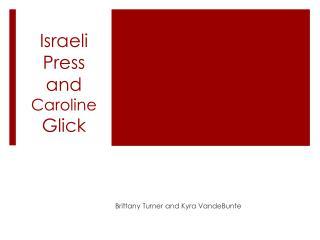 Israeli Press and  Caroline  Glick