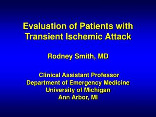 Evaluation of Patients with Transient Ischemic Attack  Rodney Smith, MD   Clinical Assistant Professor Department of Eme