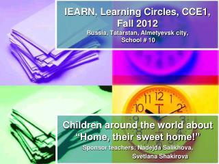 IEARN, Learning Circles, CCE1,  Fall 2012 Russia, Tatarstan, Almetyevsk city,  School # 10