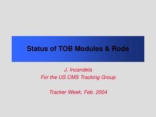 Status of TOB Modules & Rods