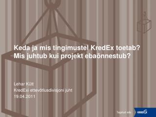 Keda ja mis tingimustel KredEx toetab? Mis juhtub kui projekt ebaõnnestub?