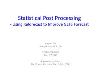 Statistical Post Processing -  Using  Reforecast  to  Improve  GEFS  Forecast