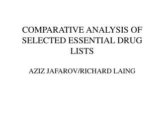 COMPARATIVE ANALYSIS OF SELECTED ESSENTIAL DRUG LISTS AZIZ JAFAROV/RICHARD LAING