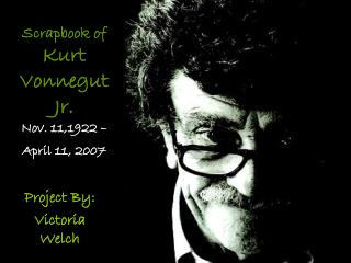 Scrapbook of Kurt  Vonnegut Jr. Nov. 11,1922 –  April 11, 2007