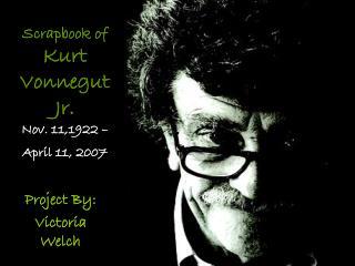 Scrapbook of Kurt  Vonnegut Jr. Nov. 11,1922 �  April 11, 2007