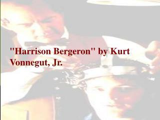 """""""Harrison Bergeron"""" by Kurt Vonnegut, Jr."""