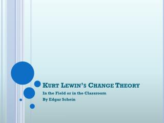 Kurt Lewin�s Change Theory