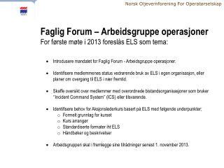 Faglig Forum – Arbeidsgruppe operasjoner  For  første møte i 2013 foreslås ELS som tema :