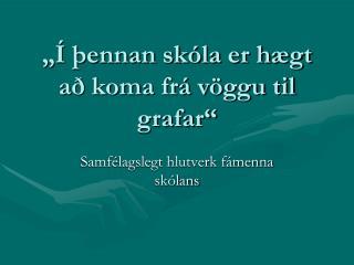 """""""Í þennan skóla er hægt að koma frá vöggu til grafar"""""""