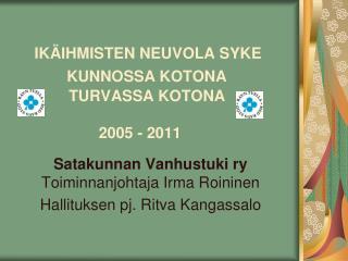 Satakunnan Vanhustuki ry  Toiminnanjohtaja Irma Roininen Hallituksen pj. Ritva Kangassalo