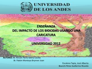 ENSEÑANZA   DEL IMPACTO DE LOS BIOCIDAS USANDO UNA CARICATURA UNIVERSIDAD 2012