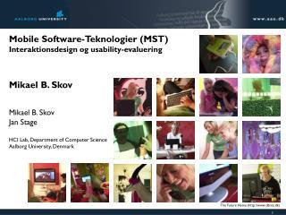 Mobile Software-Teknologier (MST) Interaktionsdesign og usability-evaluering Mikael B. Skov
